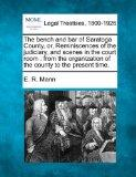 The bench and bar of Saratoga County, or, Reminiscences of the judiciary, and scenes in the ...