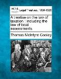 A treatise on the law of taxation: including the law of local assessments.