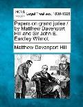 Papers on grand juries / by Matthew Davenport Hill and Sir John E. Eardley Wilmot.
