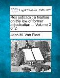 Res judicata: a treatise on the law of former adjudication ... Volume 2 of 2