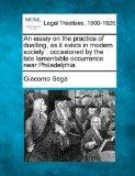 An essay on the practice of duelling, as it exists in modern society: occasioned by the late...