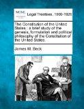 The Constitution of the United States: a brief study of the genesis, formulation and politic...