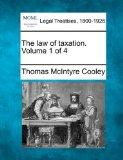 The law of taxation. Volume 1 of 4