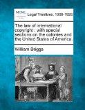 The law of international copyright: with special sections on the colonies and the United Sta...