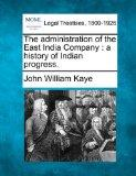 The administration of the East India Company: a history of Indian progress.
