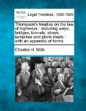 Thompson's treatise on the law of highways: including ways, bridges, tunnels, strays, turnpi...