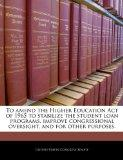 To amend the Higher Education Act of 1965 to stabilize the student loan programs, improve co...