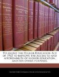 To amend the Higher Education Act of 1965 to improve the access to and affordability of high...