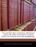 To amend the Internal Revenue Code of 1986 to reduce estate taxes on family-owned businesses.