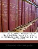 To make technical amendments to the Higher Education Act of 1965 incorporating the results o...