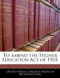 To amend the Higher Education Act of 1965.
