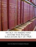 An act to amend and extend the Higher Education Act of 1965.