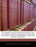 To amend the Higher Education Act of 1965 to expand college access and increase college pers...