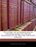 To extend the authorization of programs under the Higher Education Act of 1965, and for othe...