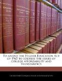 To amend the Higher Education Act of 1965 to address the issues of college affordability and...