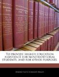 To provide higher education assistance for nontraditional students, and for other purposes.