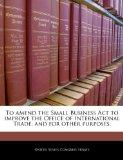 To amend the Small Business Act to improve the Office of International Trade, and for other ...