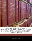 NOMINATIONS OF: ROGER W. FERGUSON, JR., BEN S. BERNANKE, PAUL S. ATKINS, APRIL H. FOLEY, AND...
