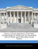 Travel Cards: Internal Control Weaknesses at DOD Led to Improper Use of First and Business C...