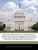 Defense Management: Overarching Organizational Framework Needed to Guide and Oversee Energy ...