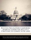 Business Regulation: California Manufacturers Use Multiple Strategies to Comply with Laws