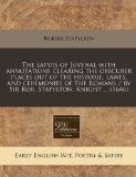 The satyrs of Juvenal with annotations clearing the obscurer places out of the historie, law...