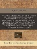 Juvenal's sixteen satyrs, or, A survey of the manners and actions of mankind with arguments,...