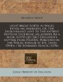 Light broke forth in Wales, expelling darkness, or, The Englishman's love to the antient Bri...