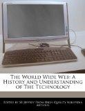 The World Wide Web: A History and Understanding of The Technology