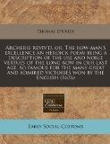 Archerie reviv'd, or, The bow-man's excellence an heroick poem: being a description of the u...