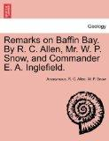 Remarks on Baffin Bay. By R. C. Allen, Mr. W. P. Snow, and Commander E. A. Inglefield.