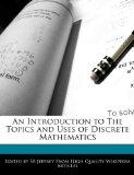 An Introduction to The Topics and Uses of Discrete Mathematics