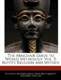 The Armchair Guide to World Mythology, Vol. 2: Egypt's Religion and Mythos