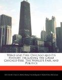 Wind and Fire: Chicago and Its History, Including the Great Chicago Fire, The World's Fair, ...