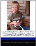 Guide to the Origins, Causes, and Medical Research of Down Syndrome Including Common Complic...