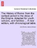 The History of Rome: from the earliest period to the close of the Empire. Adapted for youth,...