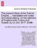 The present State of the Turkish Empire, ... translated with notes and observations, on the ...