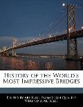 History of the World's Most Impressive Bridges