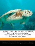 The Ocean of Life: A Guide to Marine Biology, Including Fish, Invertebrates, Reptiles, Seabi...