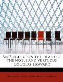 An Elegie upon the death of the noble and vertuous Douglas Howard