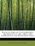 Recollections of a superannuate; or, Sketches of life, labor, and experience in the Methodis...