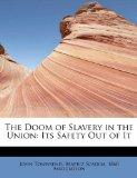 The Doom of Slavery in the Union: Its Safety Out of It