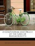 A Compendium and Digest of the Laws of Massachusetts