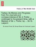 Turkey; its History and Progress: from the Journals and correspondence of Sir J. Porter ... ...