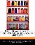 Fundamentals : An Understanding of Organic Chemistry