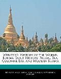 Webster's History of the World, Burm : Early History, Feudal Era, Colonial Era, and Modern B...