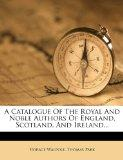 A Catalogue Of The Royal And Noble Authors Of England, Scotland, And Ireland...