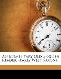 An Elementary Old English Reader: (early West Saxon)...