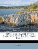 Etude Sur Erasme Et Ses Rapports Avec La Rforme: Thse (French Edition)