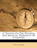 A Treatise On The Physical And Medical Treatment Of Children